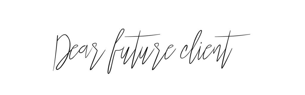 Dear future client
